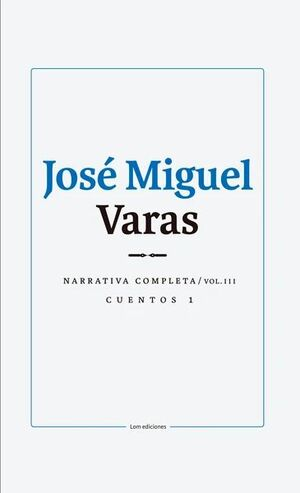 JOSE MIGUEL VARAS NARRATIVA COMPLETA VOLUMEN III