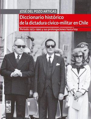 DICCIONARIO HISTORICO DE LA DICTADURA CIVICO-MILITAR EN CHILE