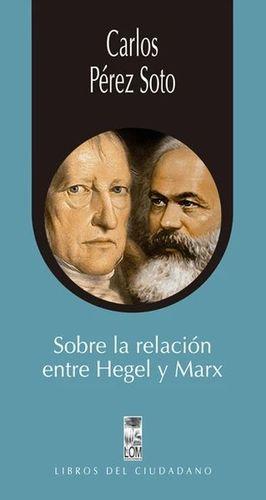 SOBRE LA RELACION ENTRE HEGEL Y MARX
