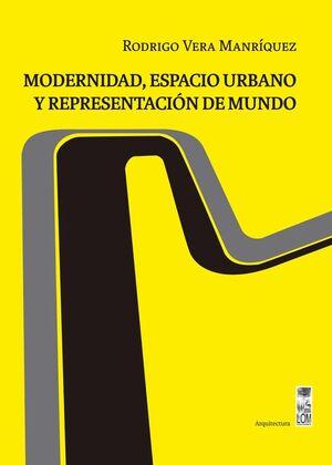 MODERNIDAD, ESPACIO URBANO Y REPRESENTACION DE MUNDO