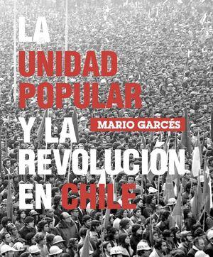 LA UNIDAD POPULAR Y LA REVOLUCION EN CHILE