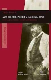 MAX WEBER: PODER Y RACIONALIDAD. HACIA UNA REFUNDA