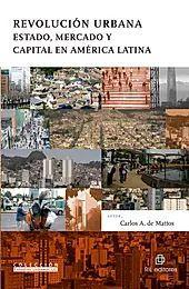 REVOLUCION URBANA ESTADO, MERCADO Y CAPITAL EN AMERICA LATINA