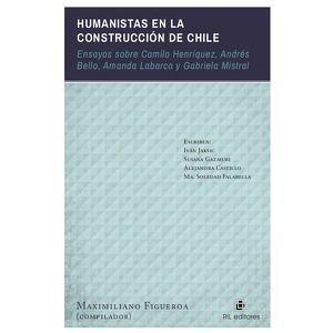HUMANISTAS EN LA CONSTRUCCIÓN DE CHILE : ENSAYOS SOBRE CAMILO HENRÍQUEZ, ANDRÉS