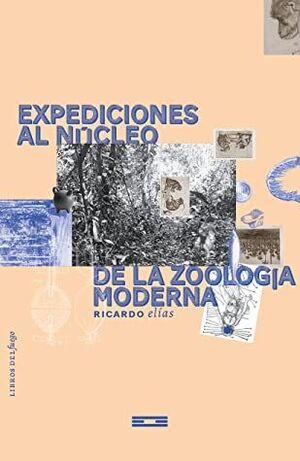 EXPEDICIONES AL NUCLEO DE LA ZOOLOGIA MODERNA