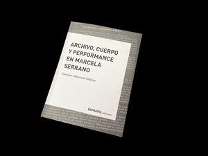 ARCHIVO, CUERPO Y PERFORMANCE EN MARCELA SERRANO