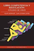 LIBRE COMPETENCIA Y REGULACION: ESTUDIOS DE CASOS