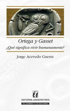 ORTEGA Y GASSET QUE SIGNIFICA VIVIR HUMANAMENTE