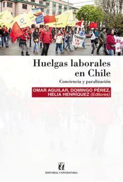 HUELGAS LABORALES EN CHILE. CONCIENCIA Y PARALIZACION. AGUILAR, OMAR, PEREZ, DOMINGO. 9789561125346 Librería del GAM