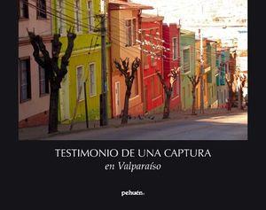 TESTIMONIO DE UNA CAPTURA EN VALPARAISO (LUJO)