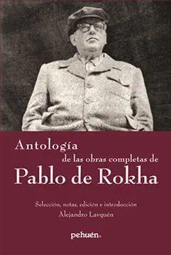 ANTOLOGIA DE LAS OBRAS COMPLETAS DE PABLO DE ROKHA