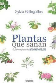 PLANTAS QUE SANAN. GUIA PRACTICA DE AROMATERAPIA
