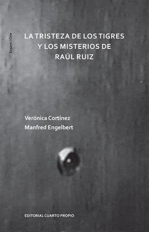 TRISTEZA DE LOS TIGRES Y LOS MISTERIOS D RAUL RUIZ