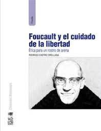 FOUCAULT Y EL CUIDADO DE LA LIBERTAD