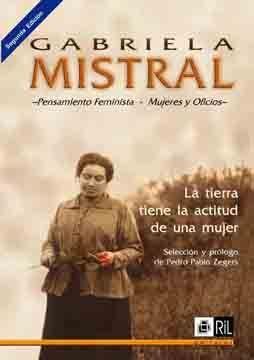 GABRIELA MISTRAL: LA TIERRA TIENE LA ACTITUD DE MUJER