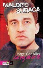 MALDITO SUDACA. CONVERSACIONES CON JORGE GONZALEZ