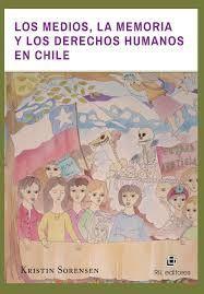 MEDIOS, LA MEMORIA Y LOS DERECHOS HUMANOS EN CHILE, LOS