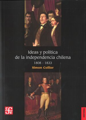 IDEAS Y POLÍTICA DE LA INDEPENDENCIA CHILENA, 1808 - 1833