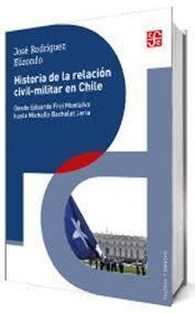 HISTORIA DE LA RELACION CIVIL MILITAR EN CHILE