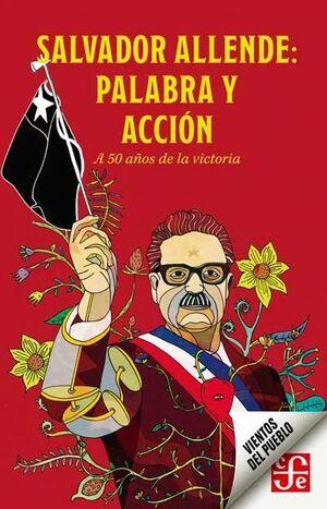 SALVADOR ALLENDE: PALABRA Y ACCION