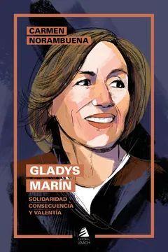 GLADYS MARIN. SOLIDARIDAD, CONSECUENCIA Y VALENTIA