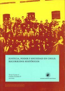 JUSTICIA, PODER Y SOCIEDAD EN CHILE: RECORRIDOS HI