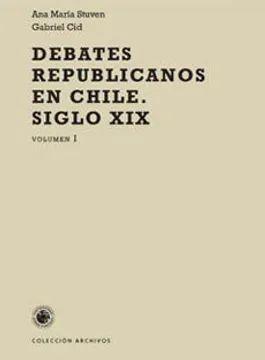 DEBATES REPUBLICANOS EN CHILE VOL 1