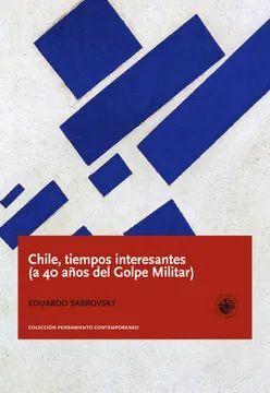 CHILE, TIEMPOS INTERESANTES (A 40 AÑOS DEL GOLPE MILITAR)
