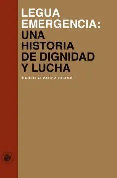 LEGUA EMERGENCIA UNA HISTORIA DE DIGNIDAD Y LUCHA