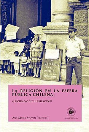 RELIGION EN LA ESFERA PUBLICA CHILENA: LAICICIDAD O SECULARIZACIÓN, LA