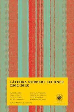 CATEDRA NORNERT LECHNER (2012 - 2013)