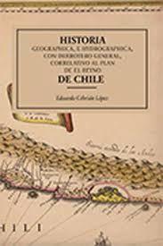 HISTORIA GEOGRAPHICA, E HIDROGRAPHICA, CON DERROTERO GENERAL, CORRELATIVO AL PLAN EN EL REYNO DE CHILE