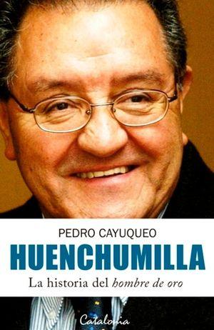 HUENCHUMILLA. HISTORIA DEL HOMBRE DE ORO