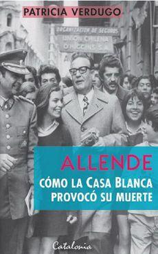 ALLENDE, COMO LA CASA BLANCA PROVOCO SU MUERTE