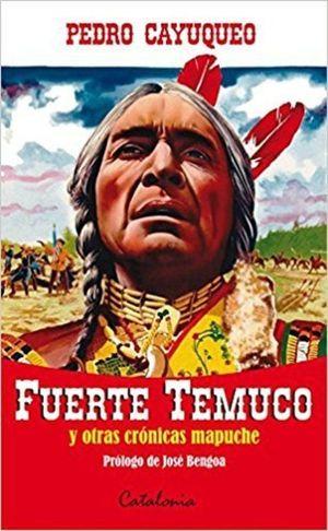 FUERTE TEMUCO Y OTRAS CRONICAS MAPUCHE