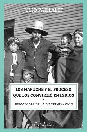 LOS MAPUCHES Y EL PROCESO QUE LOS CONVIRTIO EN INDIOS