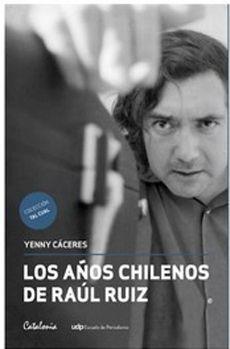 LOS AÑOS CHILENOS DE RAUL RUIZ