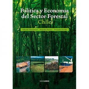 POLITICA Y ECONOMIA DEL SECTOR FORESTAL: CHILE