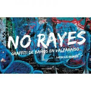 NO RAYES, GRAFFITI DE BAÑOS EN VALPARAISO