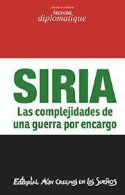 SIRIA LAS COMPLEJIDADES DE UNA GUERRA POR ENCARGO