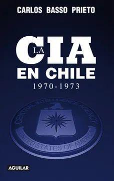 CIA EN CHILE, LA. 1970 - 1973