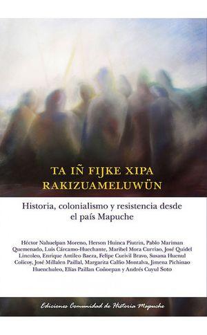 HISTORIA COLONIALISMO Y RESISTENCIA DESDE EL PAIS MAPUCHE (SEGUNDA EDICION)
