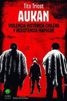 AUKAN VIOLENCIA HISTORICA CHILENA Y RESISTENCIA MAPUCHE