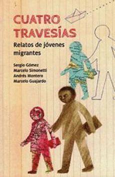 CUATRO TRAVESIAS. RELATOS DE JOVENES MIGRANTES