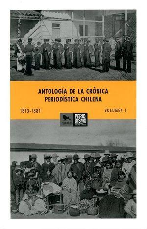 ANTOLOGIA DE LA CRONICA PERIODISTICA CHILENA VOL 1