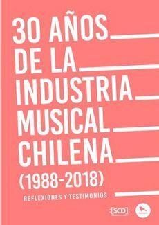 30 AÑOS DE LA INDUSTRIA MUSICAL CHILENA 1988-2018