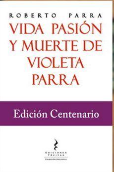 VIDA PASION Y MUERTE DE VIOLETA PARRA