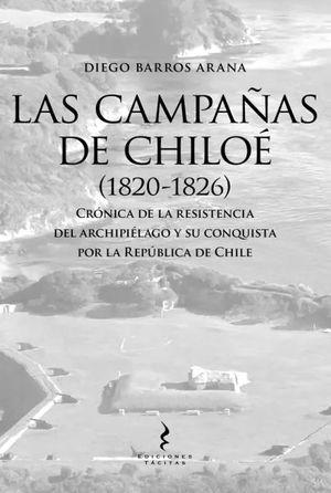 CAMPAÑAS DE CHILOE, LAS (1820-1826)