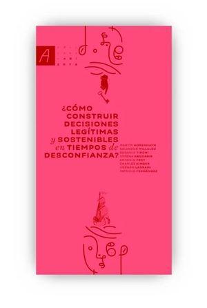 COMO CONSTRUIR DECISIONES LEGITIMAS Y SOSTENIBLES EN TIEMPO DE DESCONFIANZA
