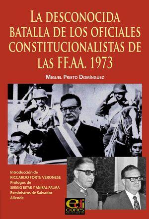 DESCONOCIDA BATALLA DE LOS OFICIALES CONSTITUCIONALISTAS DE LAS FF.AA. 1973
